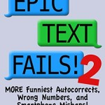 Epic Text Fails! 2 – More Funniest Autocorrects, Wrong Numbers, and Smartphone Mishaps