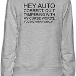 Hey Auto Correct You Mother Forklift Funny Slogan Sweater-Jumper For Men & Women| Custom -Printed T-Shirt| Soft Cotton & Polyester Blend| Premium Quality DTG Printing| Customizable Unisex Clothing By Byronz Clothing Medium