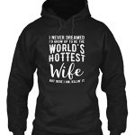 Teespring Unisex I Never Dreamed To Be The Worlds Hottest Wife Gildan 8oz Heavy Blend Hoodie Medium Black
