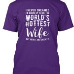 Teespring Unisex I Never Dreamed To Be The Worlds Hottest Wife Hanes Tagless T-Shirt XXXX-Large Purple