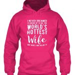 Teespring Unisex I Never Dreamed To Be The Worlds Hottest Wife Gildan 8oz Heavy Blend Hoodie Medium Heliconia