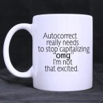 Special Design Funny Quotes Autocorrect really needs to stop capitalizing omg I'm not that excited Pattern Coffee or Tea Cup Classic Ceramic Material White Mug – 11oz Sizes Two Sides